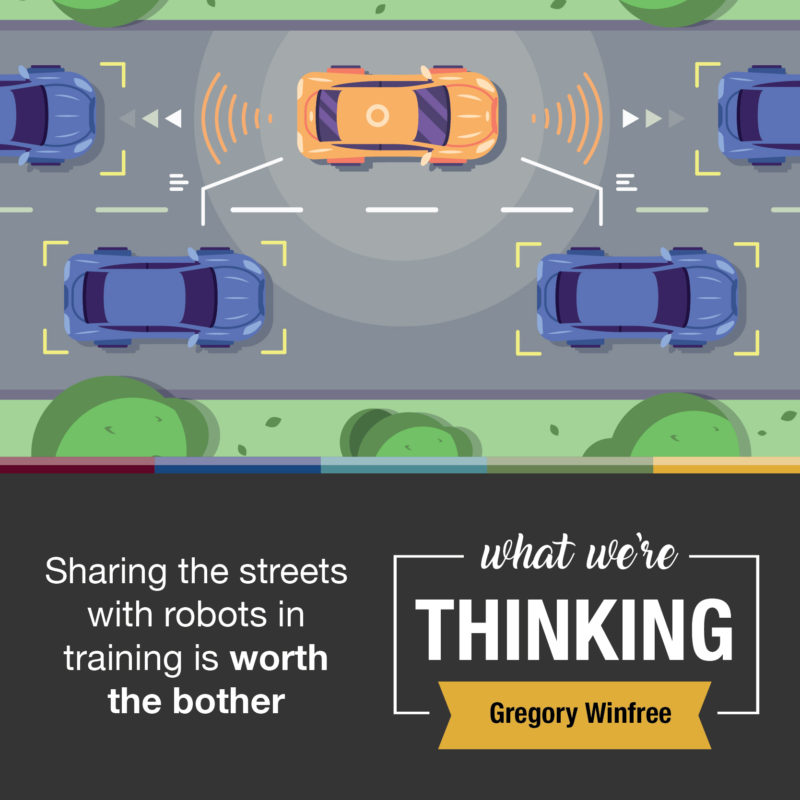Text: What We're Thinking. Gregory Winfree. Sharing the streets with robots in training is worth the bother. Image: graphic of connected vehicles.